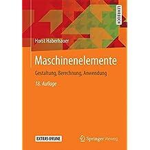 Maschinenelemente: Gestaltung, Berechnung, Anwendung