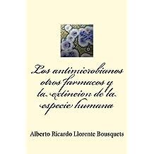 Los antimicrobianos otros fármacos y la extinción de la especie humana (Spanish Edition)