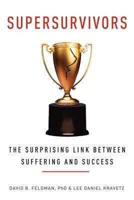 By Feldman, David B. ( Author ) [ Supersurvivors: The Surprising Link Between Suffering and Success By Jun-2014 Hardcover