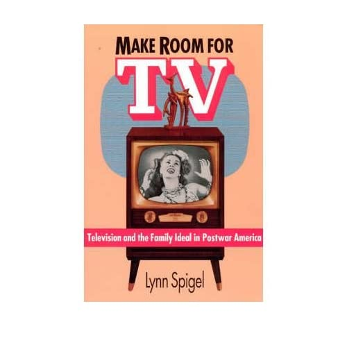 By Spigel, Lynn ( Author ) [ Make Room for TV: Television and the Family Ideal in Postwar America By Jun-1992 Paperback