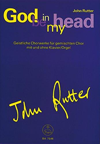 God be in my head -Geistliche Chorwerke für gemischten Chor mit und ohne Klavier/Orgel-. Chorpartitur, Spielpartitur, Sammelband
