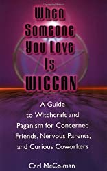 When Someone You Love is Wiccan: A Guide to Witchcraft and Paganism for Concerned Friends, Nervous Parents and Curious Co-workers by Carl McColman (21-May-2008) Paperback