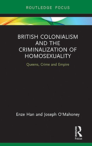 British Colonialism and the Criminalization of Homosexuality: Queens, Crime and Empire (Focus on Global Gender and Sexuality) (English Edition)