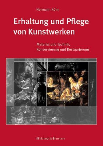 Erhaltung und Pflege von Kunstwerken: Material und Technik, Konservierung und Restaurierung