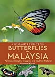 A Naturalist's Guide to the Butterflies of Malaysia: Peninsular Malaysia, Singapore and Southern Thailand