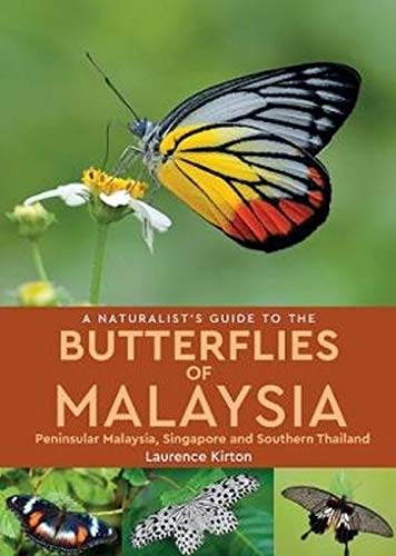 A Naturalist's Guide To Butterflies of Malaysia (2nd edition): Peninsular Malaysia, Singapore and Southern Thailand (Naturalists Guides) por Laurence Kirton