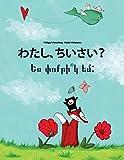 Watashi, Chisai? Yes Pvokrik Yem?: Japanese Hirigana and Romaji-armenian: Children's Picture Book