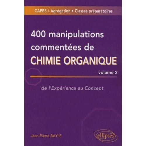 400 manipulations commentées de chimie organique : Volume 2, de l'Expérience au Concept