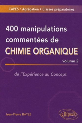 400 manipulations commentées de chimie organique : Volume 2, de l'Expérience au Concept par Jean-Pierre Bayle