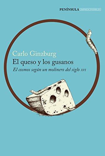 El queso y los gusanos: El cosmos según un molinero del siglo XVI (IMPRESCINDIBLES) por Carlo Ginzburg