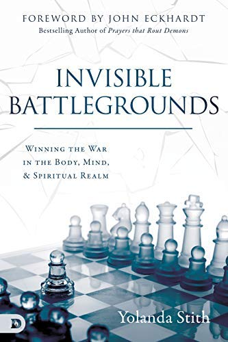 Invisible Battlegrounds: Winning the War in the Body, Mind, and Spiritual Realm (English Edition)