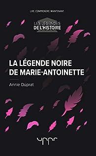 La légende noire de Marie-Antoinette par Annie Duprat