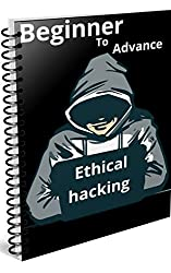 Ethical Hacking for Beginners 2019: Complete step by step Guide Beginners to Advance