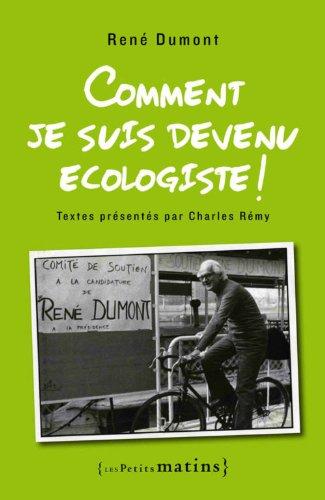 Comment je suis devenu écologiste ! par Rene Dumont