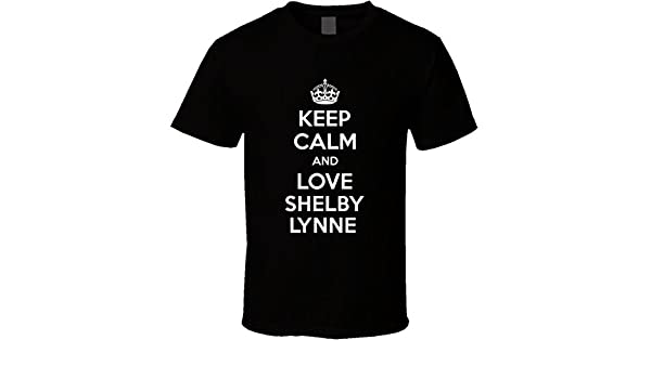Best Of Tees Keep Calm And Love Shelby Lynne Country Music Fan T