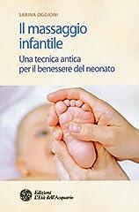 Idea Regalo - Il massaggio infantile. Una tecnica antica per il benessere del neonato. Ediz. illustrata: 1