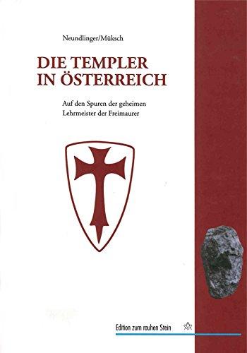 Die Templer in Österreich: Auf den Spuren der geheimen Lehrmeister der Freimaurer in Europa und den habsburgischen Erblanden (Edition zum rauhen Stein)
