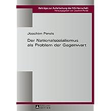 Der Nationalsozialismus als Problem der Gegenwart (Beitraege zur Aufarbeitung der NS-Herrschaft 3)