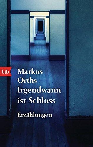 Irgendwann ist Schluss por Markus Orths
