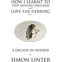 How I Learnt To Stop Missing England And Love The Herring or: A Decade In Sweden