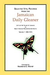 Selected Vital Records from the Jamaican Daily Gleaner: Life on the Island of Jamaica as seen through Newspaper Extracts