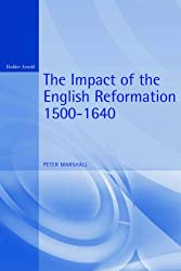 The Impact of the English Reformation 1500-1640 (Arnold Readers in History)