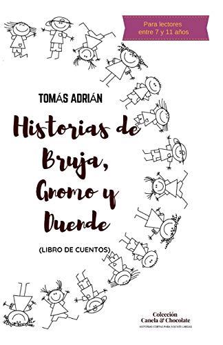 Historias de Bruja, Gnomo y Duende: Libro de Cuentos (Historias cortas para sueños largos) por Tomás Adrián