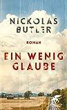 Ein wenig Glaube: Roman von Nickolas Butler