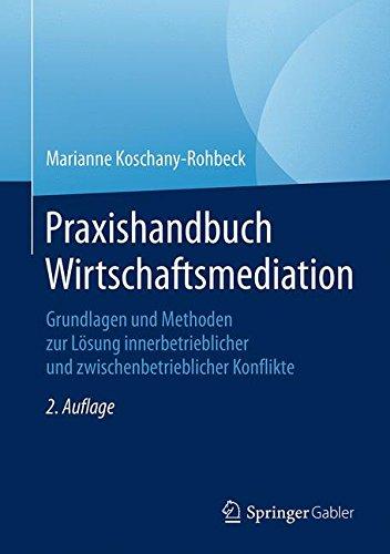 Praxishandbuch Wirtschaftsmediation: Grundlagen und Methoden zur Lösung innerbetrieblicher und zwischenbetrieblicher Konflikte