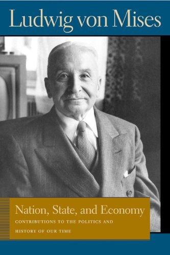Nation, State, and Economy: Contributions to the Politics and History of Our Time (Von Mises, Ludwig, Works.) (Liberty Fund Library of the Works of Ludwig Von Mises) by Ludwig Von Mises (29-Aug-2006) Paperback