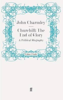 [Churchill: The End of Glory: A Political Biography] (By: John Charmley) [published: March, 2011]