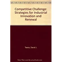 The Competitive Challenge. Strategies for industrial innovation and renewal by David J. Teece (1987-09-02)