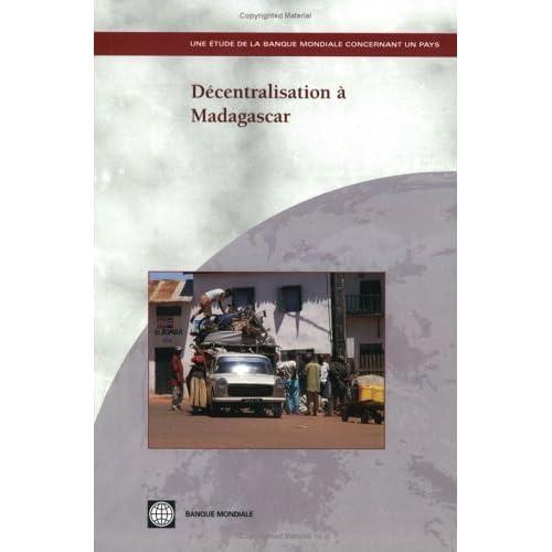 Decentralisation A Madagascar: Une Etude de la Banque Mondiale Concernant un Pays