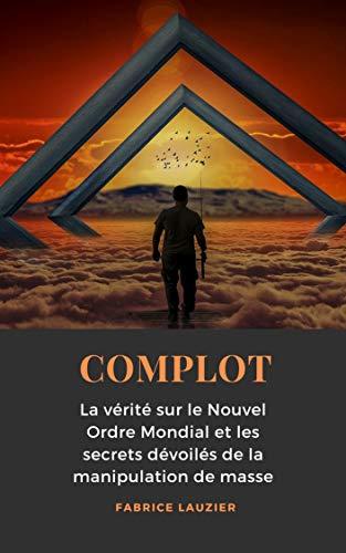 Couverture du livre Complot : La vérité sur le Nouvel Ordre Mondial et les secrets dévoilés de la manipulation de masse