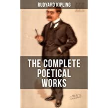 The Complete Poetical Works of Rudyard Kipling: Complete 570+ Poems in One Volume: Songs from Novels and Stories, The Seven Seas Collection, Ballads and ... The Years Between… (English Edition)