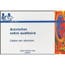 Accrocher votre auditoire: Capter son attention