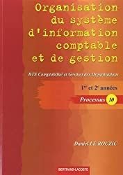 Organisation du système d'information comptable et de gestion : BTS comptabilité et gestion des organisations, 1re et 2e années : Processus 10 by Daniel Le Rouzic (2014-07-08)