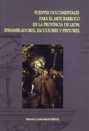 Fuentes documentales para el Arte Barroco en la provincia de León. Ensambladores, escultores y pintores por Fernando Llamazares Rodríguez