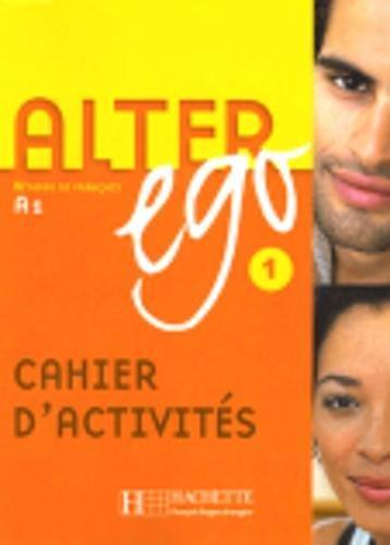 Alter ego +. Cahier d'activites. Per le Scuole superiori: Alter Ego. Niveau A1. Cahier D'Exercices (Methode De Francais) por Vv.Aa.