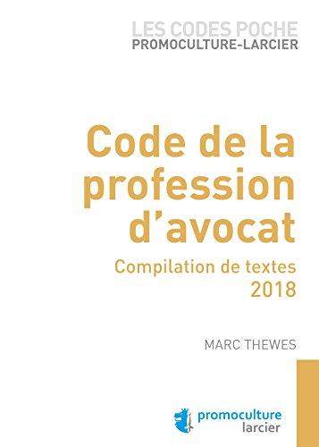 Code poche Promoculture-Larcier - Code de la profession d'avocat: Compilation de textes - 2018 par Marc Thewes
