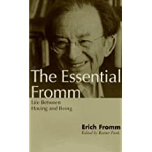 The Essential Fromm: Life Between Having and Being by Erich Fromm (1995-12-01)