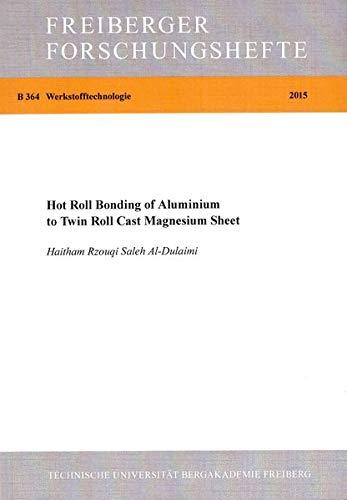 Hot Roll Bonding of Aluminium to Twin Roll Cast Magnesium Sheet (Freiberger Forschungshefte)