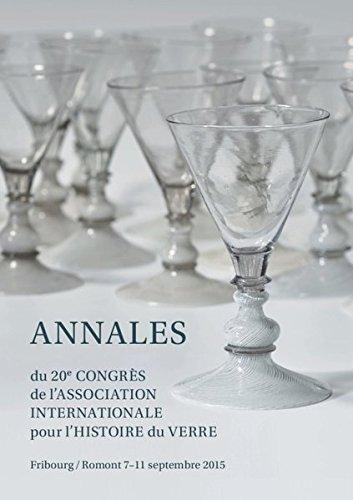 Annales: Du 20e congrès de l'association internationale pour l'histoire du verre./Fribourg / Romont, 7-11 septembre 2015