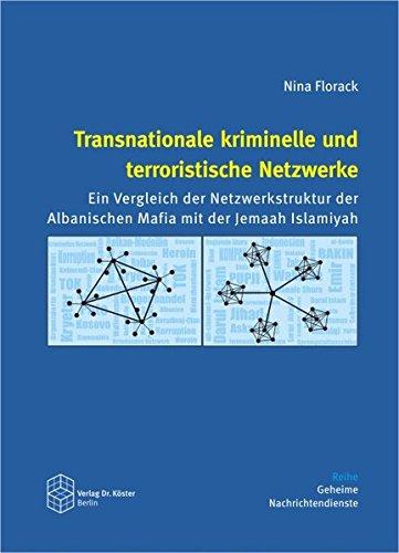 Transnationale kriminelle und terroristische Netzwerke: Ein Vergleich der Netzwerkstruktur der Albanischen Mafia mit der Jemaah Islamiyah (Geheime Nachrichtendienste)