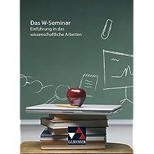 Seminar / Das W-Seminar: Einführung in das wissenschaftliche Arbeiten