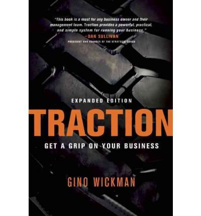 [( Traction: Get a Grip on Your Business (Expanded) [ TRACTION: GET A GRIP ON YOUR BUSINESS (EXPANDED) ] By Wickman, Gino ( Author )Apr-03-2012 Paperback By Wickman, Gino ( Author ) Paperback Apr - 2012)] Paperback