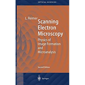 SCANNING ELECTRON MICROSCOPY. : Physics of Image Formation and Microanalysis, 2nd edition