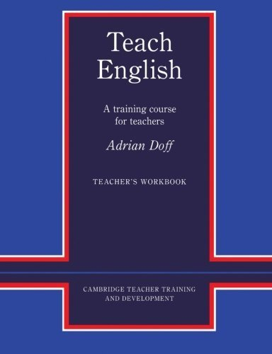 Teach English Teacher's Workbook: A Training Course for Teachers (Cambridge Teacher Training and Development) by Adrian Doff (1988-05-27)