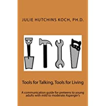 Tools for Talking, Tools for Living: A communication guide for  preteens to young adults with  mild to moderate Asperger's (A Mee Maw Says Book)