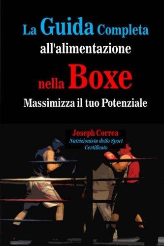 La Guida Completa all'alimentazione nella Boxe: Massimizza il tuo Potenziale por Joseph Correa  (Nutrizionista dello Sport Certificato)